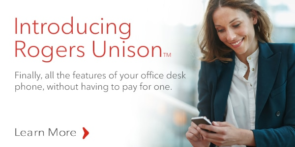 Rogers Unison™ Finally, all the features of your office desk phone, without having to pay for one.