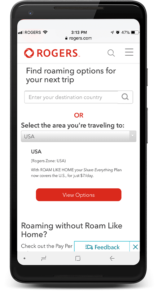 If you want to use your device outside Canada, use the MyRogers app to see if your destination is eligible for Roam Like Home.